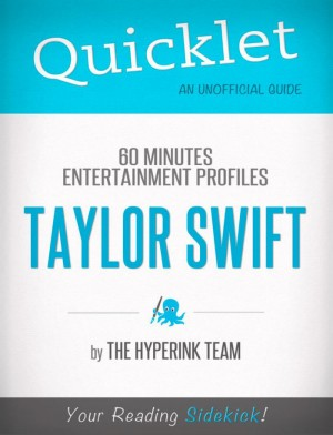 Taylor Swift Update: 60 Minutes Entertainment Profiles - A Hyperink Quicklet by The Hyperink Team from Vearsa in Teen Novel category