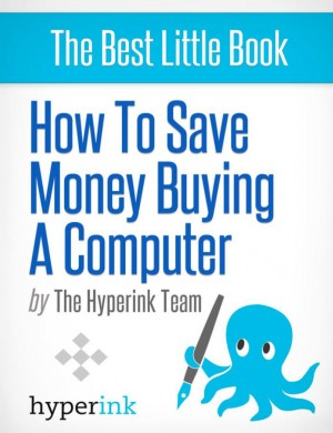 How To Save Money Buying a Computer by The Hyperink Team from Vearsa in General Novel category