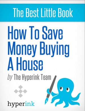 How To Save Money Buying A House by The Hyperink Team from Vearsa in General Novel category