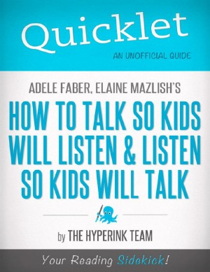 Quicklet On Adele Faber and Elaine Mazlish's How to Talk So Kids Will Listen and Listen So Kids Will Talk by The Hyperink Team from Vearsa in General Novel category