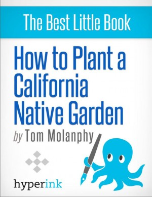 How To Plant a California Native Garden by Tom  Molanphy from Vearsa in General Novel category