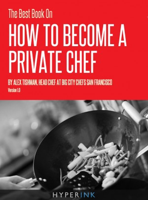The Best Book On How To Become A Private Chef by Alex Tishman from  in  category