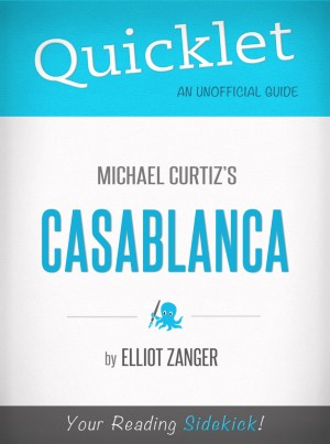 Quicklet on Casablanca (Film Summary & Guide) by Elliot Zanger from Vearsa in General Novel category