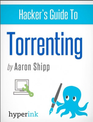 Hacker's Guide to Torrenting by Aaron  Shipp from Vearsa in General Novel category