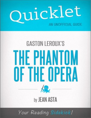 Quicklet on Gaston Leroux's The Phantom of the Opera (CliffsNotes-like Summary, Analysis, and Commentary) by Jean Asta from Vearsa in Teen Novel category