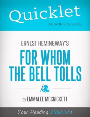 Quicklet on Ernest Hemingway's For Whom the Bell Tolls (CliffsNotes-like Summary, Analysis, and Commentary) by EmmaLee McCrickett from Vearsa in Teen Novel category