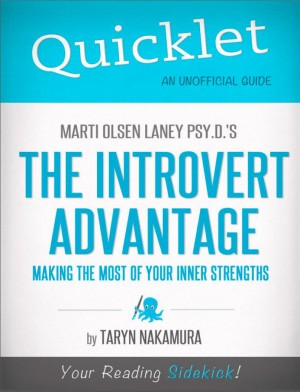 Quicklet on Marti Olsen Laney's The Introvert Advantage: How to Thrive in an Extrovert World by Taryn  Nakamura from Vearsa in Teen Novel category