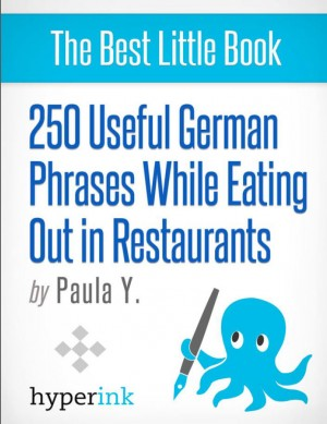 250 Useful German Phrases for Eating Out in Restaurants (German Vocabulary, Usage, and Pronunciation Tips) by Paula  Y. from Vearsa in General Novel category