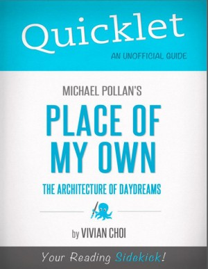 Quicklet on Michael Pollan's Place of My Own: The Architecture of Daydreams by Vivian  Choi from Vearsa in Teen Novel category