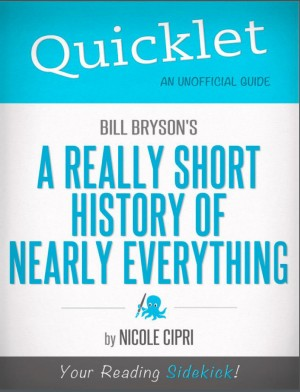Quicklet on Bill Bryson's A Short History of Nearly Everything (CliffNotes-like Summary) by Nicole  Cipri from Vearsa in Teen Novel category