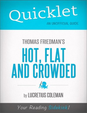 Quicklet on Thomas Friedman's Hot, Flat and Crowded (Cliffsnotes-Like Book Summary and Analysis) by Lucretius  Coleman from Vearsa in Teen Novel category