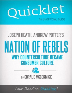 Quicklet on Joseph Heath and Andrew Potter's Nation of Rebels: Why Counterculture Became Consumer Culture by Coralie  McCormick from Vearsa in Teen Novel category
