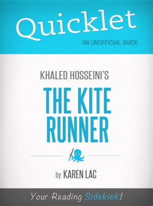 Quicklet On The Kite Runner By Khaled Hosseini (CliffNotes-like Book Summary) by Karen Lac from Vearsa in General Novel category