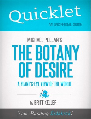 Quicklet on Michael Pollan's The Botany of Desire (CliffNotes-like Summary, Analysis, and Review) by Britt Keller from Vearsa in Teen Novel category