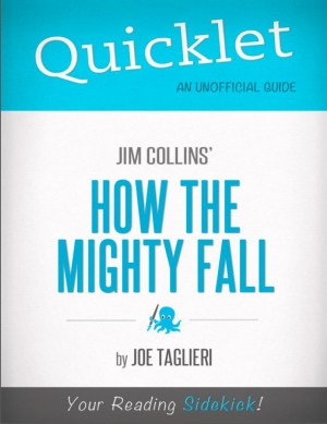 Quicklet on Jim Collins' How the Mighty Fall (CliffsNotes-like Book Summary) by Joseph  Taglieri from Vearsa in Teen Novel category