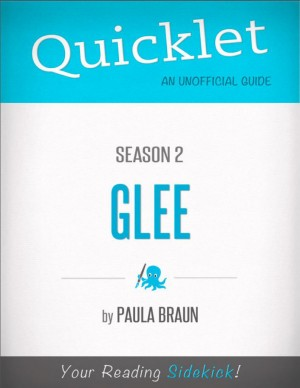 Quicklet on Glee Season 2 (CliffsNotes-like Summary, Analysis, and Commentary) by Paula  Braun from Vearsa in Teen Novel category