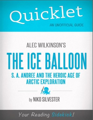 Quicklet on The Ice Balloon: S. A. Andree and the Heroic Age of Arctic Exploration by Alec Wilkinson by Nicole Silvester from Vearsa in Teen Novel category