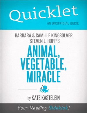 Quicklet on Barbara Kingsolver, Camille Kingsolver, and Steven Hopp's Animal, Vegetable, Miracle by Kate Kastelein from Vearsa in Teen Novel category