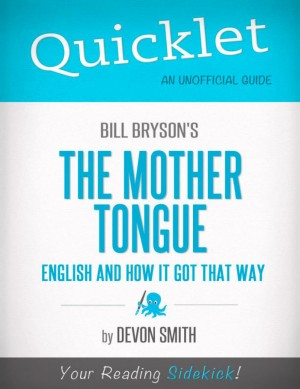 Quicklet on Bill Bryson's The Mother Tongue - English And How It Got That Way by Devon  Smith from Vearsa in Teen Novel category