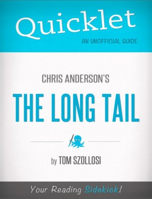 Quicklet on Chris Anderson's The Long Tail (CliffNotes-like Summary) by Tom  Szollosi from Vearsa in Teen Novel category