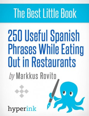 250 Useful Spanish Phrases while Eating Out in Restaurants by Markkus  Rovito from Vearsa in General Novel category