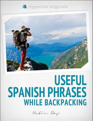 250 Useful Spanish Phrases while Backpacking (Spanish Vocabulary, Usage, and Pronunciation Tips) by Katie  Das from Vearsa in General Novel category