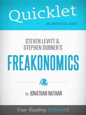Quicklet on Freakonomics by Stephen D. Levitt & Stephan J. Dubner by Jonathan Nathan from Vearsa in General Novel category