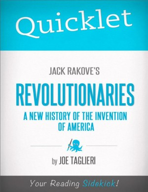 Quicklet on Jack Rakove's Revolutionaries: A New History of the Invention of America by Joseph  Taglieri from Vearsa in Teen Novel category
