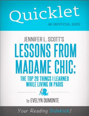 Quicklet on Jennifer L. Scott's Lessons From Madame Chic (CliffsNotes-like Book Summary) by Evelyn  Dumonte from Vearsa in Teen Novel category