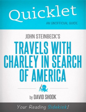 Quicklet on John Steinbeck's Travels with Charley in Search of America (CliffNotes-like Summary) by David  Shook from Vearsa in Teen Novel category