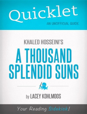 Quicklet on Khaled Hosseini's A Thousand Splendid Suns by Lacey Kohlmoos from Vearsa in Teen Novel category