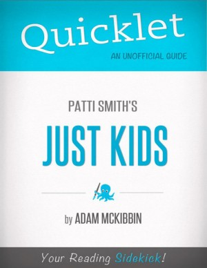 Quicklet on Patti Smith's Just Kids (CliffNotes-like Summary) by Adam  McKibbin from Vearsa in Teen Novel category