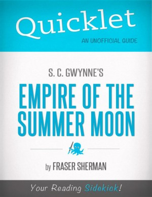Quicklet on S. C. Gwynne's Empire of the Summer Moon (CliffsNotes-like Book Summary) by Fraser  Sherman from Vearsa in Teen Novel category