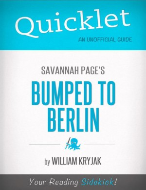 Quicklet on Savannah Page's Bumped to Berlin (CliffNotes-like Summary) by William  Kryjak from Vearsa in Teen Novel category