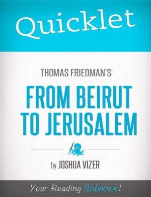 Quicklet on Thomas Friedman's From Beirut to Jerusalem by Joshua  Vizer from Vearsa in Teen Novel category