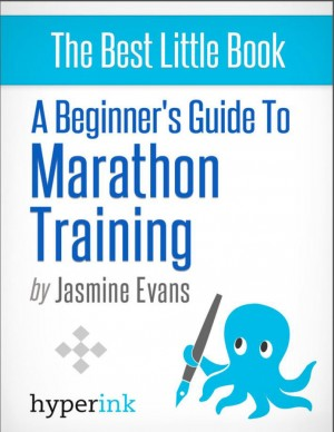 A Beginner's Guide to Marathon Training (Running, Training, Fitness) by Jasmine Evans from Vearsa in General Novel category
