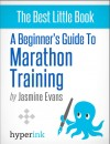 A Beginner's Guide to Marathon Training (Running, Training, Fitness) by Jasmine Evans from  in  category