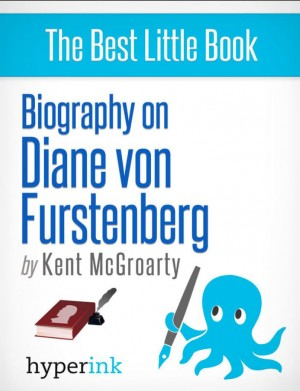 Diane von Furstenberg: Biography of the Master Dress Designer by Kent  McGroarty from Vearsa in Autobiography & Biography category
