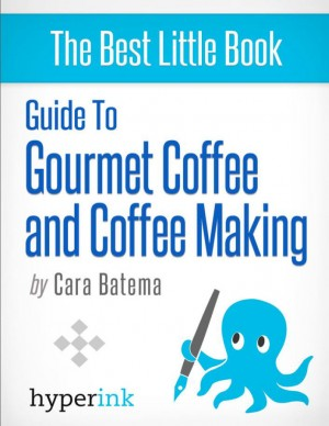 Guide to Gourmet Coffee and Coffee Making by Cara  Batema from  in  category