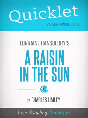Quicklet on A Raisin in the Sun by Lorraine Hansberry by Charles Limley from Vearsa in General Novel category