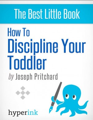 How To Discipline Your Toddler (Stop Your Child's Tantrums and Behavior Issues) by Joseph Phillip Pritchard from Vearsa in General Novel category