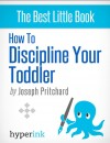 How To Discipline Your Toddler (Stop Your Child's Tantrums and Behavior Issues) by Joseph Phillip Pritchard from  in  category