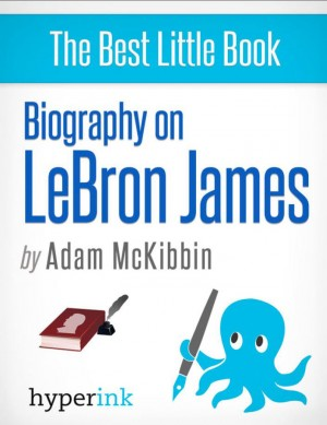 LeBron James: A Biography by Adam  McKibbin from Vearsa in Autobiography & Biography category