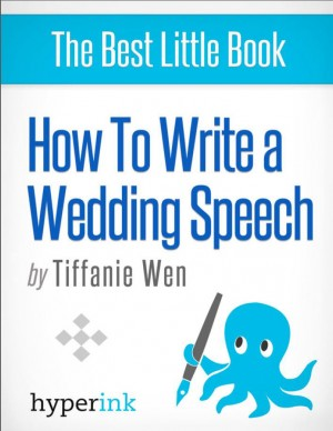 How to Write (and Deliver) a Killer Wedding Speech (Guide to Delivering the Best Wedding Speeches) by Tiffanie Wen from Vearsa in General Novel category