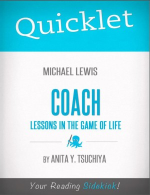 Quicklet on Michael Lewis' Coach: Lessons on the Game of Life by Anita  Y. Tsuchiya from Vearsa in Teen Novel category