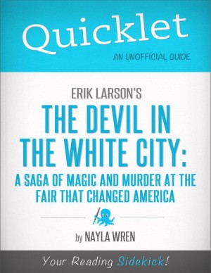 Quicklet on Erik Larson's The Devil in White City: A Saga of Magic and Murder at the Fair that Changed America by Nayla Wren from Vearsa in General Novel category