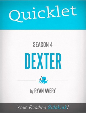 Quicklet on Dexter Season 4 by Ryan James Avery from Vearsa in Teen Novel category