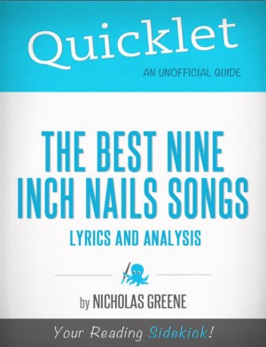Quicklet on Best Nine Inch Nails Songs: Lyrics and Analysis by Nicholas Greene from Vearsa in General Academics category