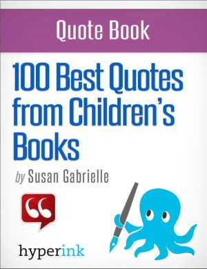 100 Best Quotes from Children's Books by Susan Gabrielle from Vearsa in Teen Novel category