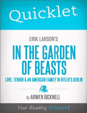 Quicklet on Erik Larson's In the Garden of Beasts: Love, Terror, and an American Family in Hitler's Berlin by Arwen  Lee Adams Bicknell from Vearsa in Teen Novel category